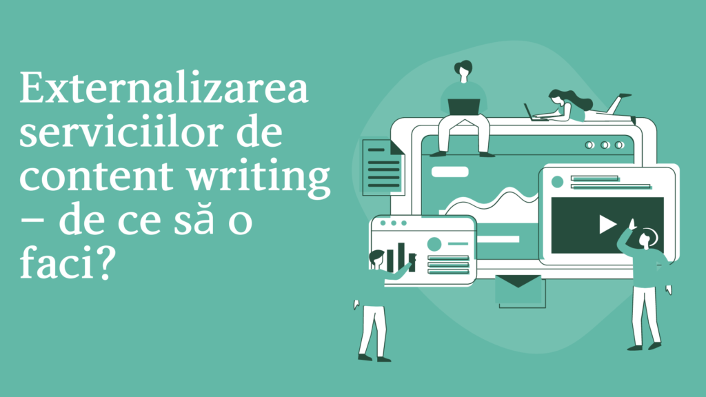 Externalizarea serviciilor de content writing – de ce să o faci? Redactat de: C. Rosu