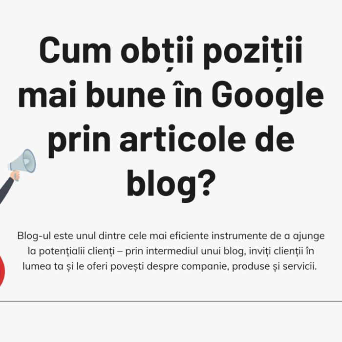Cum obții poziții mai bune în Google prin articole de blog?